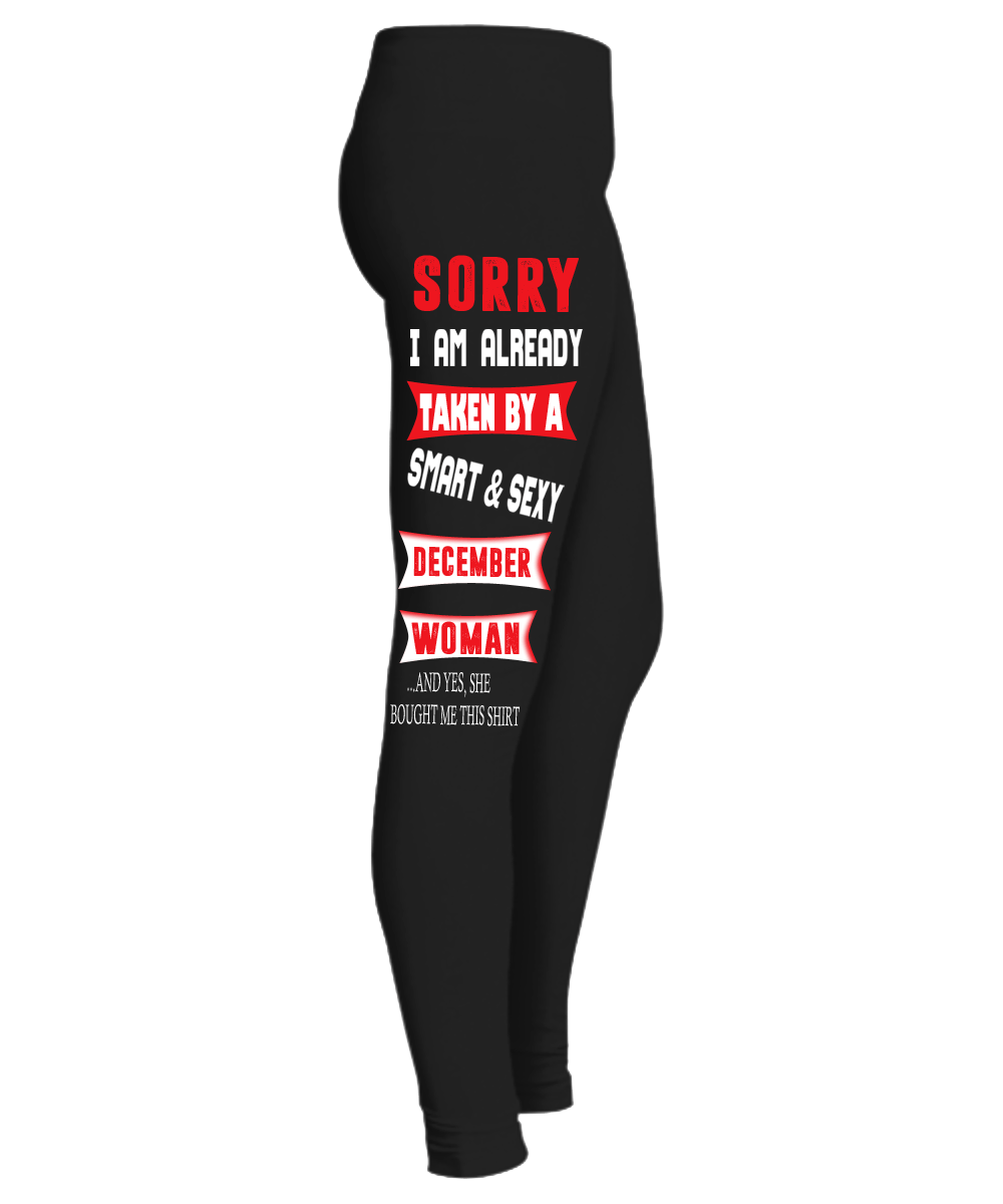 """ SORRY I M ALREADY TAKEN BY A SMART & SEXY DECEMBER WOMAN Birthday Month Legging "" 50% Off for B'day Girls. Flat Shipping. - LA Shirt Company"