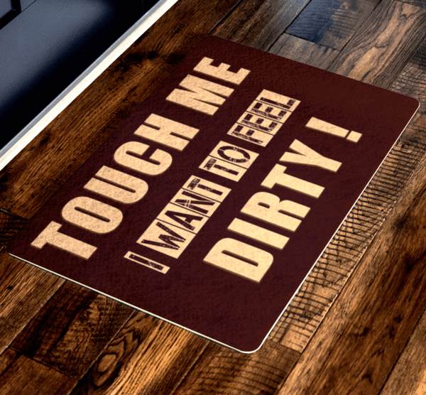 """Touch Me I Want To Feel Dirty!"" Special Doormats Exclusive ( Best price Deal) - LA Shirt Company"