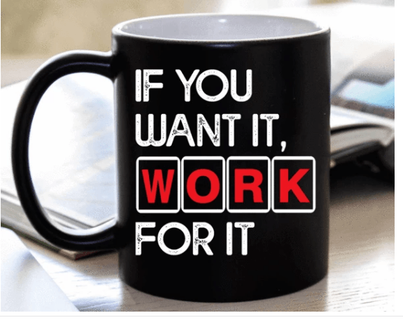 """If You Want It, Work For It "" MUG (50% OFF). Flat Shipping. - LA Shirt Company"