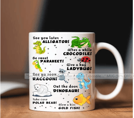 """See You Later Alligator, After A While Crocodile."" MUG (50% OFF). Flat Shipping. - LA Shirt Company"