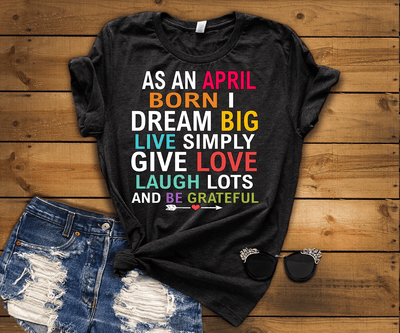 "As An April Born I Dream Big Live Simply & Be Grateful "" 50% Off Flat Shipping. - LA Shirt Company"