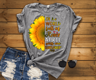"""In A World Full Of Roses April Girls are Sunflowers"" FLAT SHIPPING (Special Discount) - LA Shirt Company"