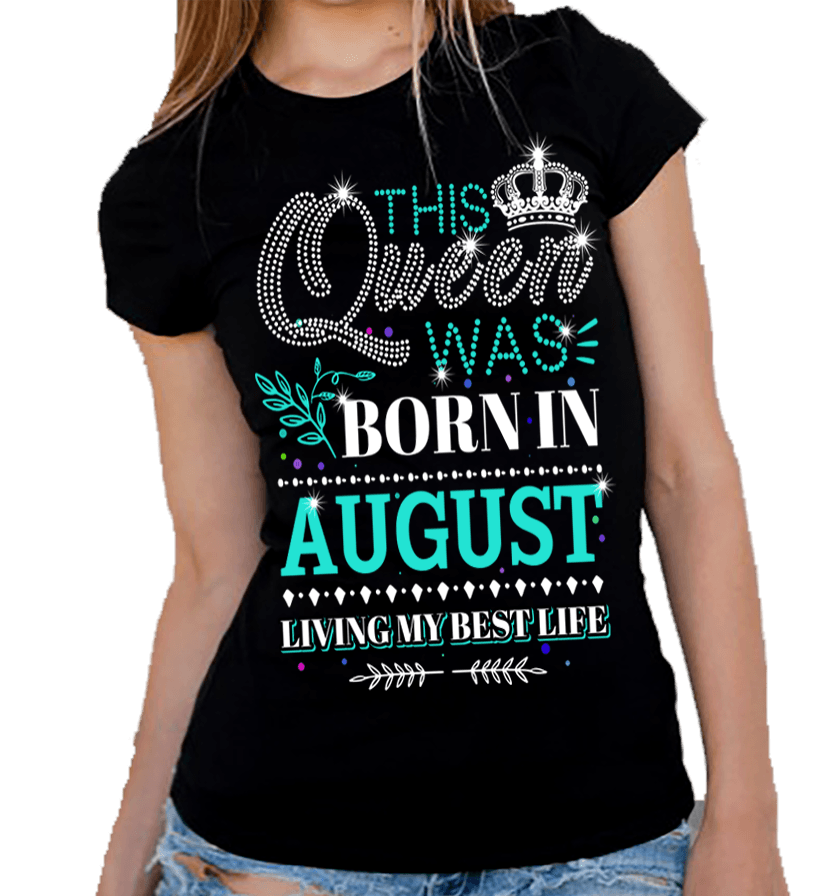 "This Queen Was Born In AUGUST""50% Off for B'day Girls. Flat Shipping. - LA Shirt Company"