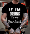 """ IF I'M DRUNK ITS MY BRO'S FAULT""... 50% Off Flat Shipping. Mens T Shirt - LA Shirt Company"