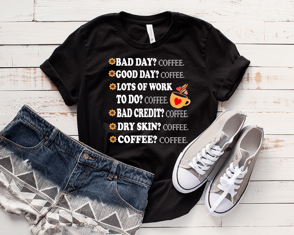 """ BAD DAY? COFFEE GOOD DAY.... "", 50% Off Flat Shipping. - LA Shirt Company"