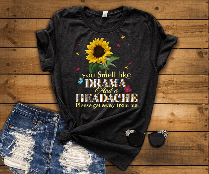 """You Smell Like Drama And A Headache Please Get Away From Me"" (50% OFF )FLAT SHIPPING(Sunflower Design) - LA Shirt Company"