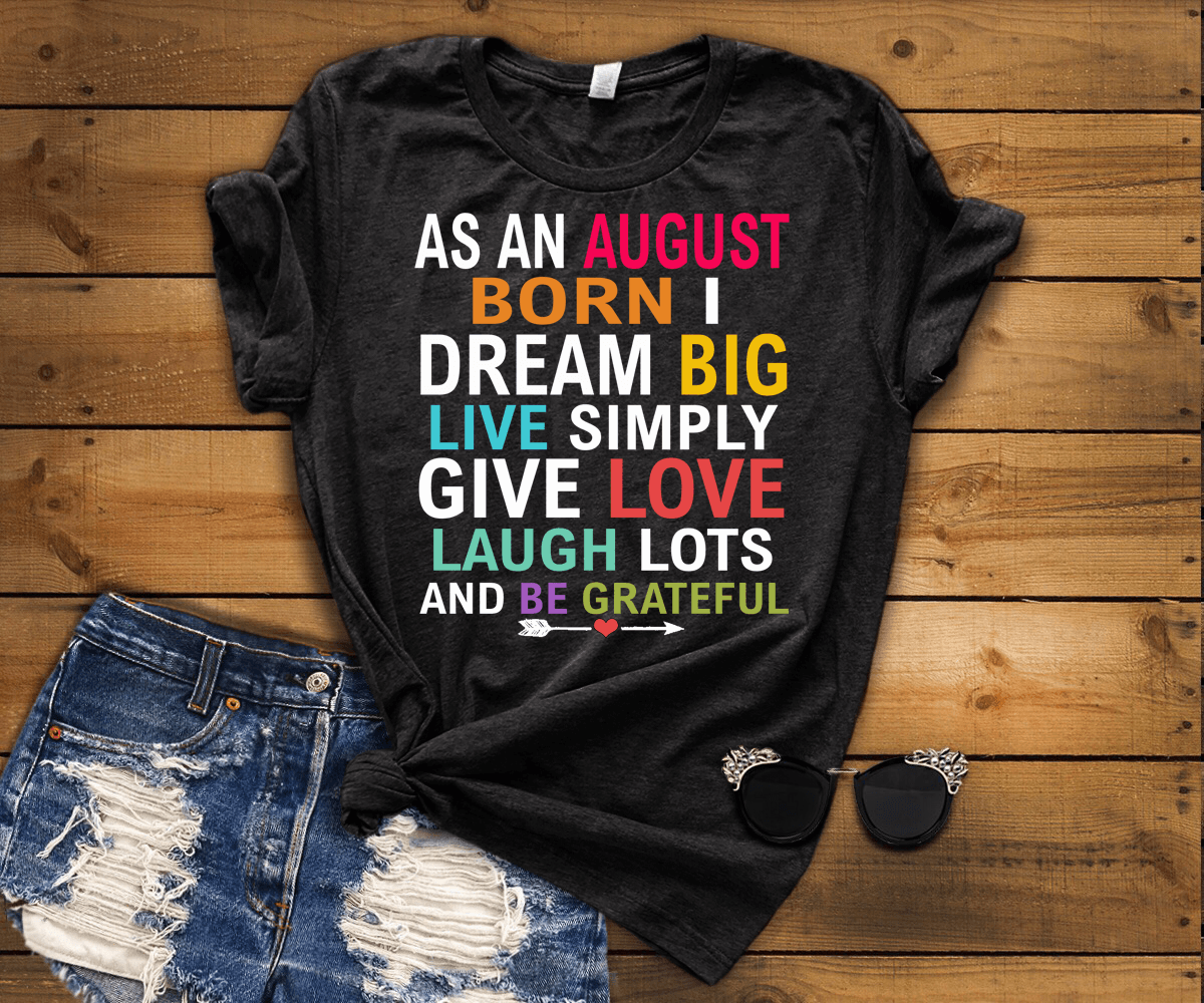 "As An August Born I Dream Big Live Simply & Be Grateful "" 50% Off Flat Shipping."