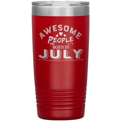 """AWESOME PEOPLE ARE BORN IN JULY""Tumbler. Buy For Family & Friends. Save Shipping. - LA Shirt Company"