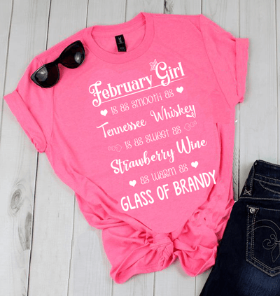 "February Girl Is As Smooth As Whiskey.........As Warm As Brandy"" 50% Off for B'day Girls. Flat Shipping - LA Shirt Company"
