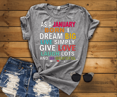 "As A January Born I Dream Big Live Simply & Be Grateful "" 50% Off Flat Shipping. - LA Shirt Company"