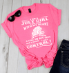 July Girl I Was Born, A Fire In My Soul And Mouth I Can't Control, GET BIRTHDAY BASH 50% OFF PLUS (FLAT SHIPPING) - LA Shirt Company