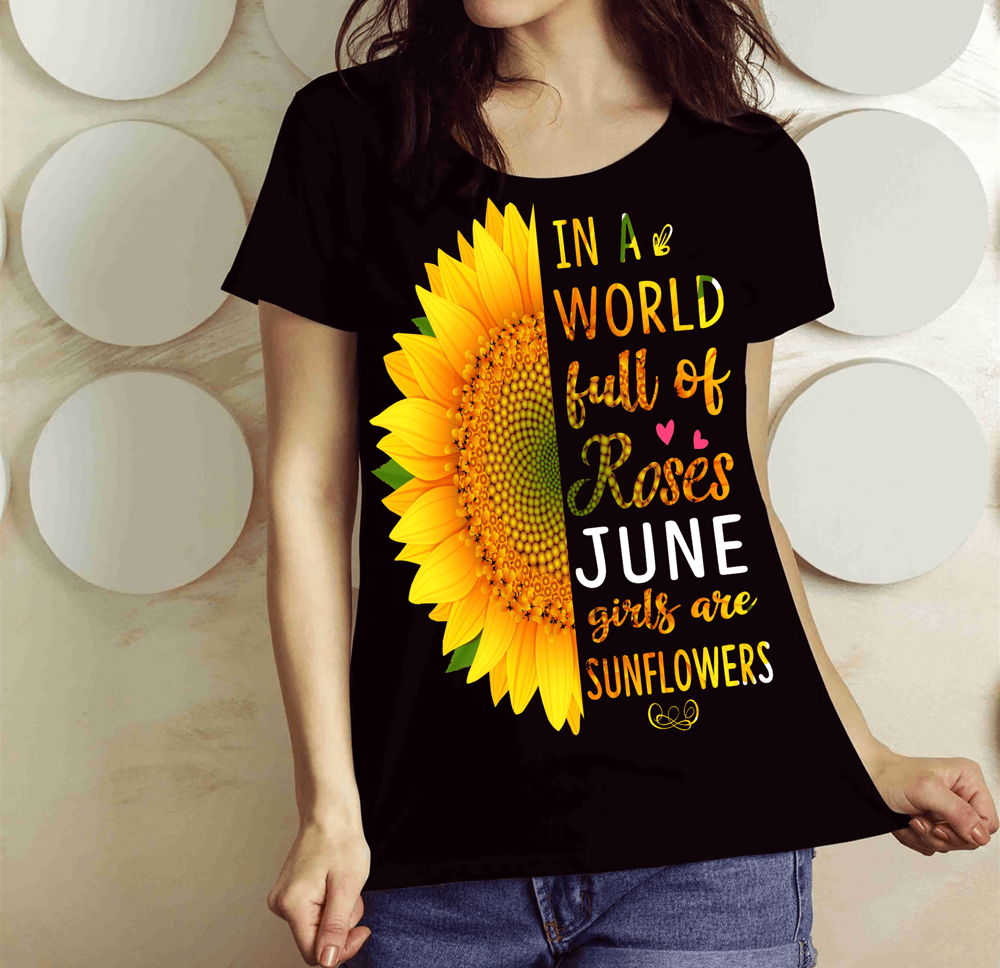 """In A World Full Of Roses June Girls are Sunflowers"" FLAT SHIPPING (Special Discount) - LA Shirt Company"