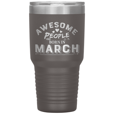 """AWESOME PEOPLE ARE BORN IN MARCH""Tumbler. Buy For Family & Friends. Save Shipping. - LA Shirt Company"
