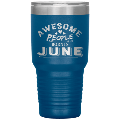 """AWESOME PEOPLE ARE BORN IN JUNE""Tumbler. Buy For Family & Friends. Save Shipping. - LA Shirt Company"