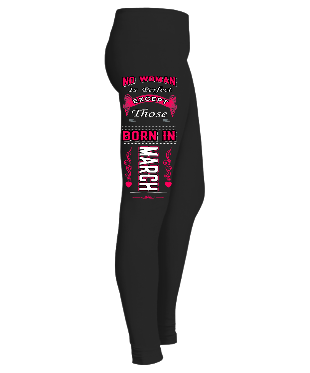 """No Woman Is Perfect Expect Those Born In March Legging"" 50% Off for B'day Girls. Flat Shipping. - LA Shirt Company"