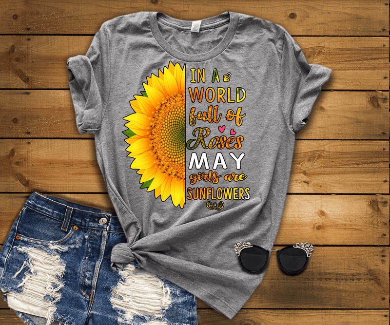 """In A World Full Of Roses May Girls are Sunflowers"" FLAT SHIPPING (Special Discount) - LA Shirt Company"
