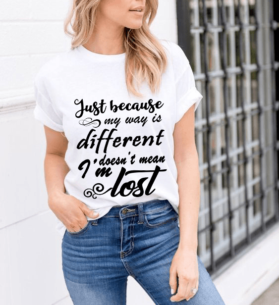 """Just Because My Way Is Different Does't Mean I'm Lost"", T - Shirt. - LA Shirt Company"
