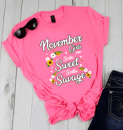 """November Girls Are Sorta Sweet Sorta Savage"",( SHIRT 50% OFF ) FOR WOMAN'S Special Birthday DesignFLAT SHIPPING. - LA Shirt Company"