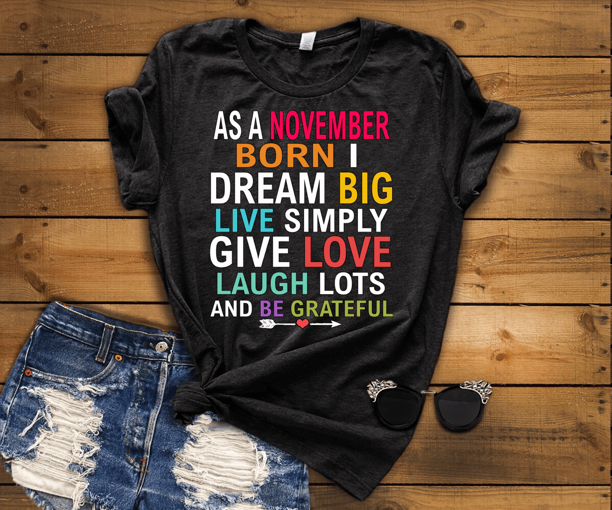 "As A November Born I Dream Big Live Simply & Be Grateful "" 50% Off Flat Shipping. - LA Shirt Company"