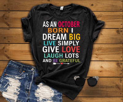 "As An October Born I Dream Big Live Simply & Be Grateful "" 50% Off Flat Shipping. - LA Shirt Company"