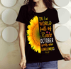 """In A World Full Of Roses October Girls are Sunflowers"" FLAT SHIPPING (Special Discount) - LA Shirt Company"