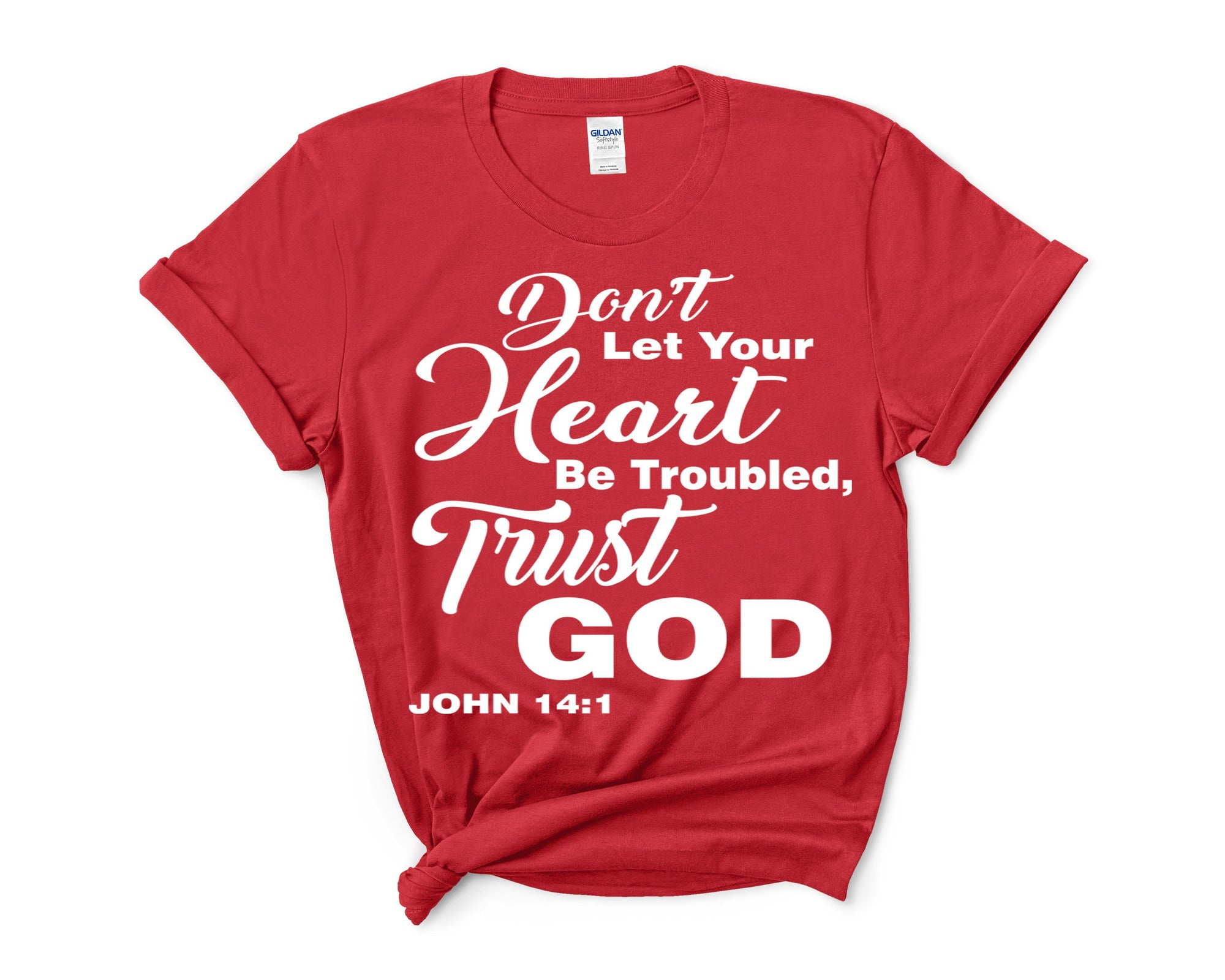 """Don't Let Your Heart Be Troubled, Trust God-RED"" T-shirt"