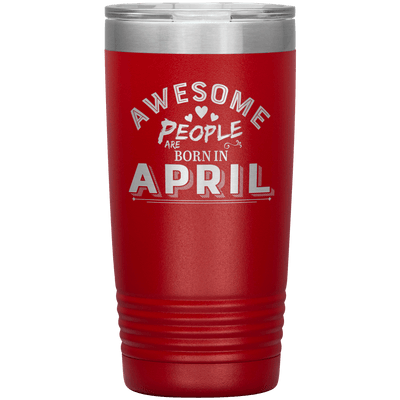 """AWESOME PEOPLE ARE BORN IN APRIL""Tumbler. Buy For Family & Friends. Save Shipping. - LA Shirt Company"