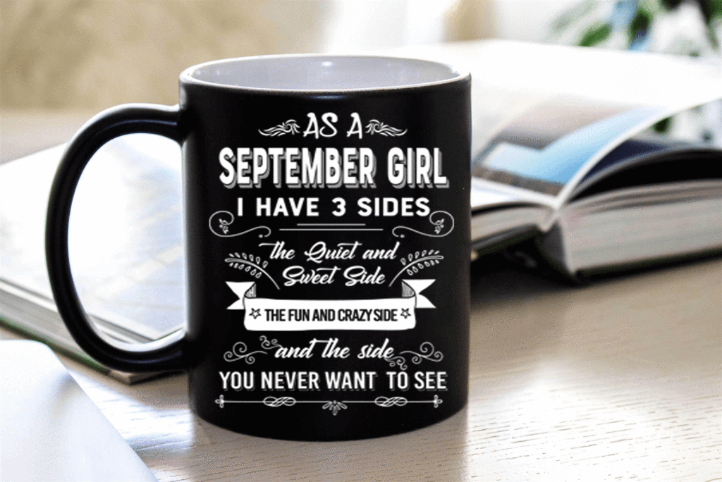 As A September Girl I have Three Sides The Quite And Sweet side... (Special Mugs 50% off today) - LA Shirt Company