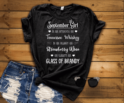 "September Girl Is As Smooth As Whiskey.........As Warm As Brandy"" 50% Off for B'day Girls. Flat Shipping - LA Shirt Company"