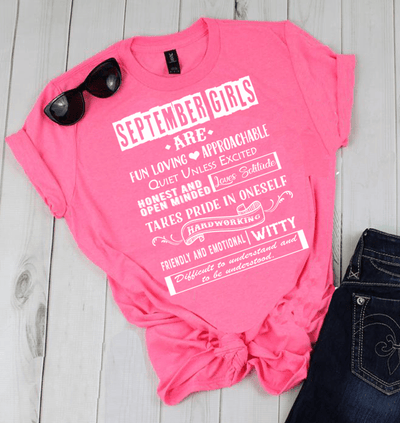 """SEPTEMBER GIRLS ARE FUN LOVING, APPROACHABLE, QUIET UNLESS EXCITED 50% Off for B'day Girls. Flat Shipping. - LA Shirt Company"