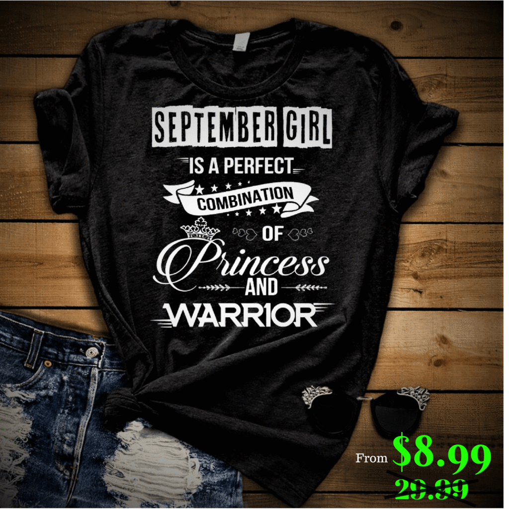"September Girl Is Perfect Combination Of Princess And Warrior"" 50% Off for B'day Girls. Flat Shipping - LA Shirt Company"