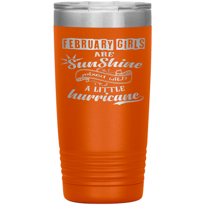"""February Girls are Sunshine Mixed With Little Hurricane""Tumbler. Buy For Family & Friends. Save Shipping. - LA Shirt Company"
