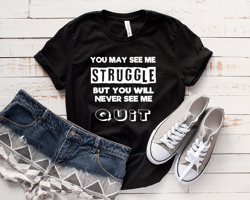 """YOU MAY SEE ME STRUGGLE...  "" 50% Off for Woman's Flat Shipping. - LA Shirt Company"
