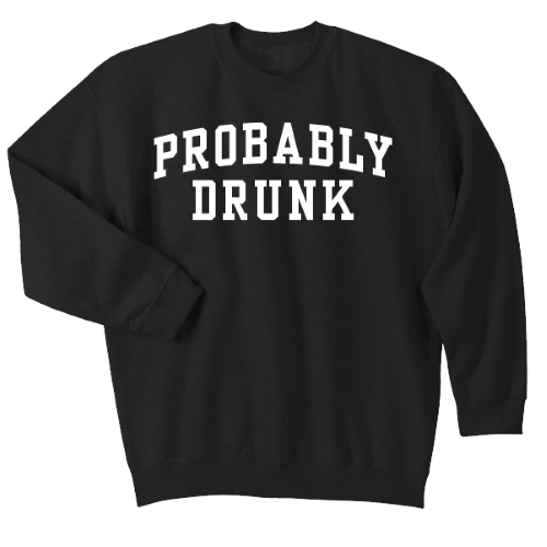 Probably Drunk Crewneck