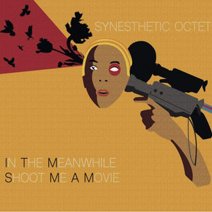 "Synesthetic Octet - ""In The Meanwhile Shoot Me A Movie"""