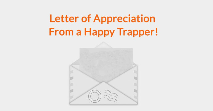 Letter of Appreciation From a Happy Trapper!