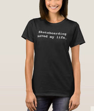 "Load image into Gallery viewer, Løve Sokker ""Skateboarding saved my life"" women's T-shirt"