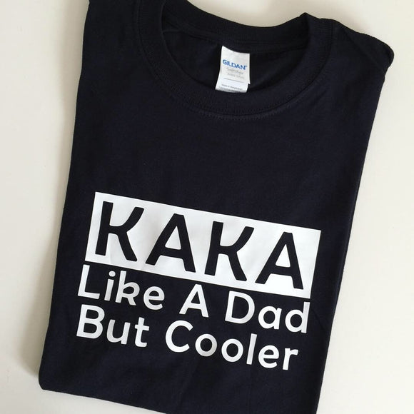 Personalised Kaka t-shirt - Like a dad - Uncle, Mama, Grandad