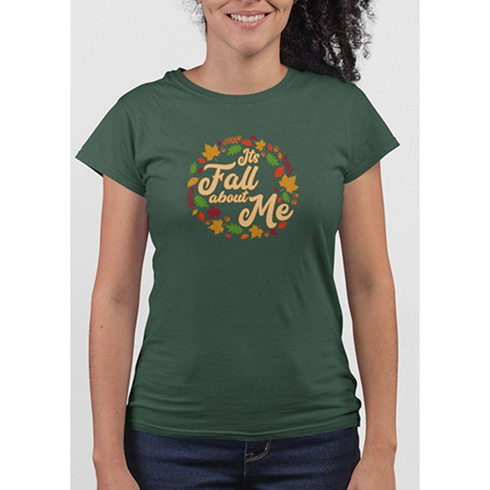 Ladies Forest Green tshirt with text its fall about me and images of leaves