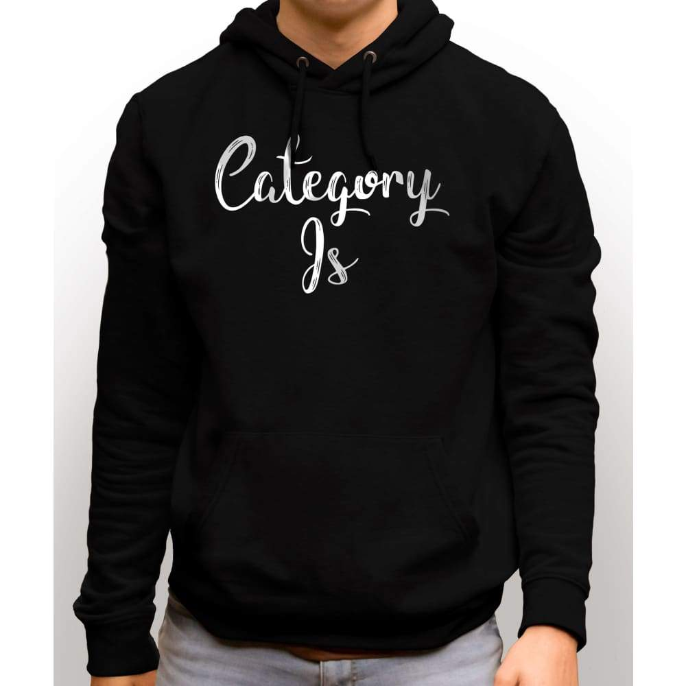 Black sweatshirt with hood and front pocket with white text saying Category Is