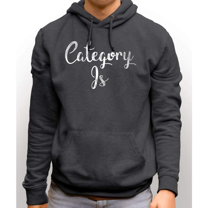 Charcoal sweatshirt with hood and front pocket with white text saying Category Is
