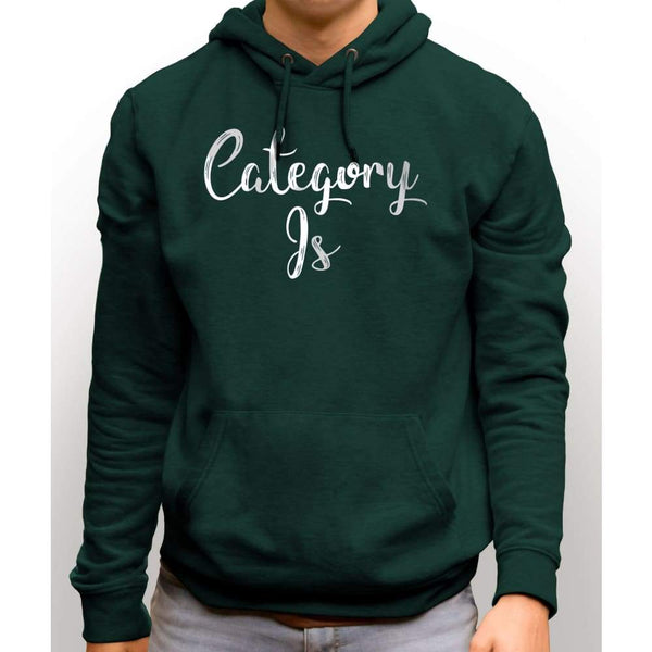 Forest Green sweatshirt with hood and front pocket with white text saying Category Is