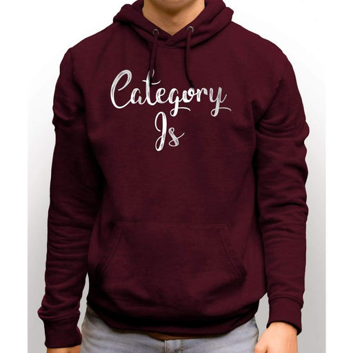 Maroon sweatshirt with hood and front pocket with white text saying Category Is