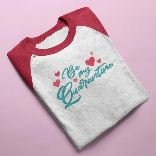 Be My Quarantine 3/4 Sleeve Valentine Shirt