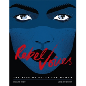 Rebel Voices- The Rise of Votes for Women