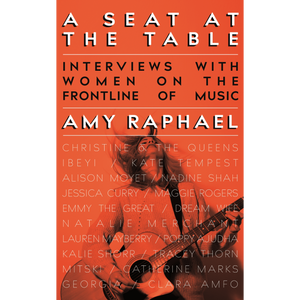 A Seat at the Table : Interviews with Women on the Frontline of Music