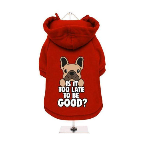 Is It Too Late To Be Good Fleece Lined Dog Hoodie Sweatshirt - Posh Pawz Fashion