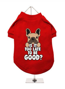 Is It Too Late To Be Good Dog T-Shirt - Posh Pawz Fashion
