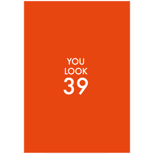 Don't Mention You Look 39 Greeting Card