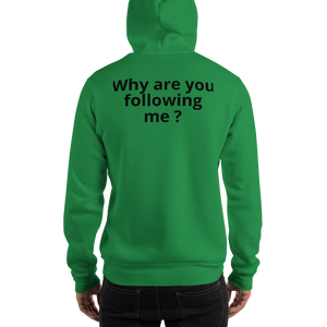 Why are you following me ? Hooded Sweatshirt